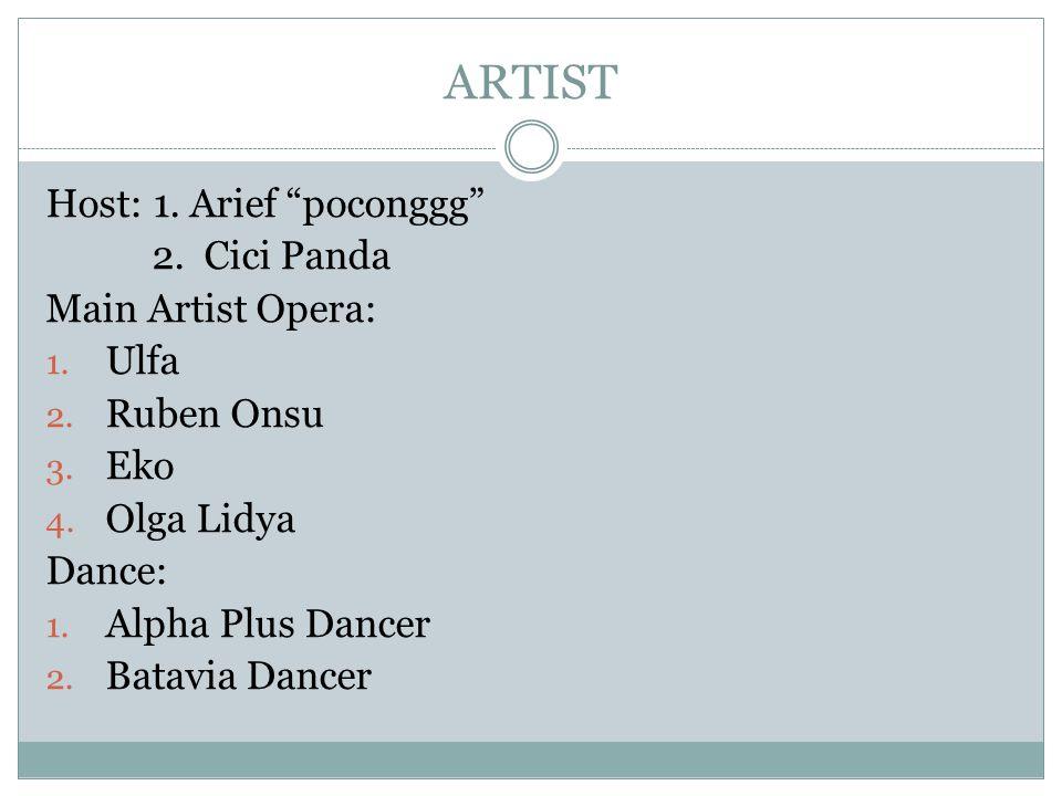 "ARTIST Host: 1. Arief ""poconggg"" 2. Cici Panda Main Artist Opera: 1. Ulfa 2. Ruben Onsu 3. Eko 4. Olga Lidya Dance: 1. Alpha Plus Dancer 2. Batavia Da"