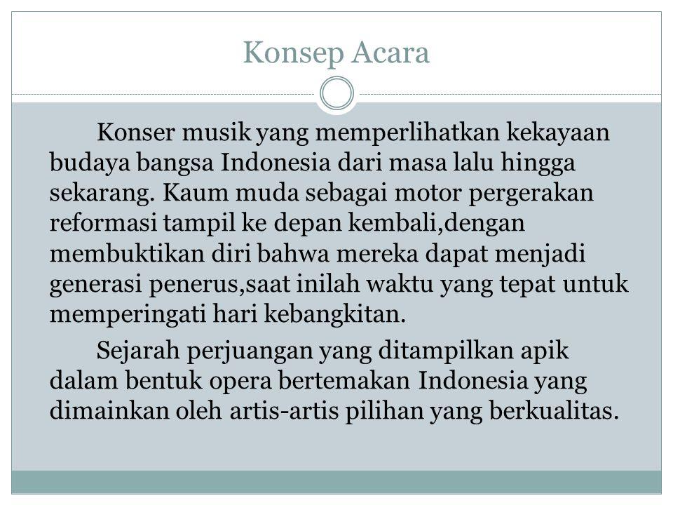 Konsep Acara Konser musik yang memperlihatkan kekayaan budaya bangsa Indonesia dari masa lalu hingga sekarang. Kaum muda sebagai motor pergerakan refo