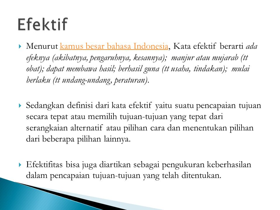  Menurut kamus besar bahasa Indonesia, Kata efektif berarti ada efeknya (akibatnya, pengaruhnya, kesannya); manjur atau mujarab (tt obat); dapat memb