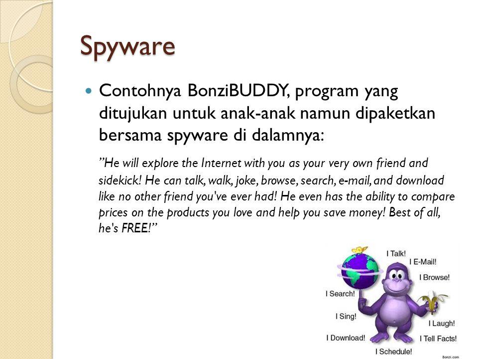 Spyware Contohnya BonziBUDDY, program yang ditujukan untuk anak-anak namun dipaketkan bersama spyware di dalamnya: He will explore the Internet with you as your very own friend and sidekick.