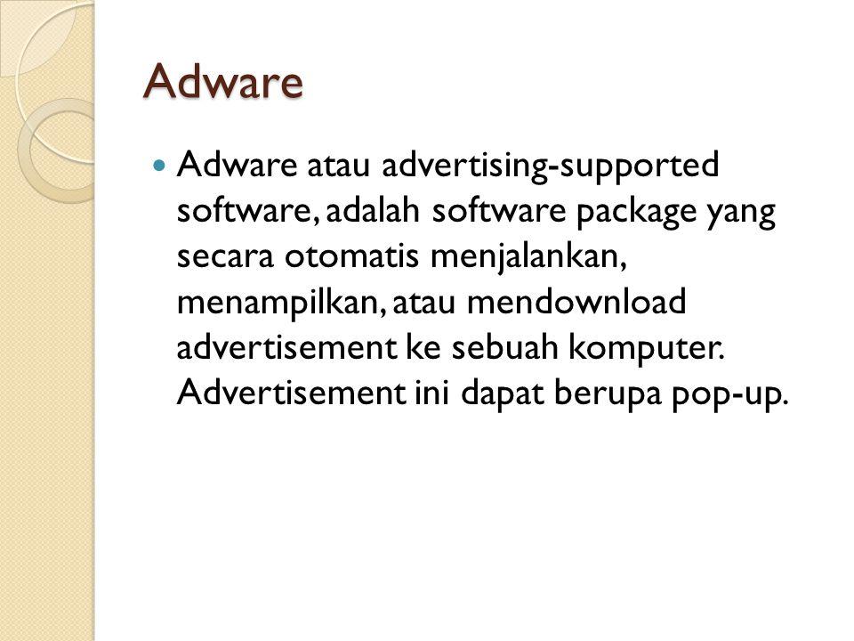 Adware Adware atau advertising-supported software, adalah software package yang secara otomatis menjalankan, menampilkan, atau mendownload advertisement ke sebuah komputer.
