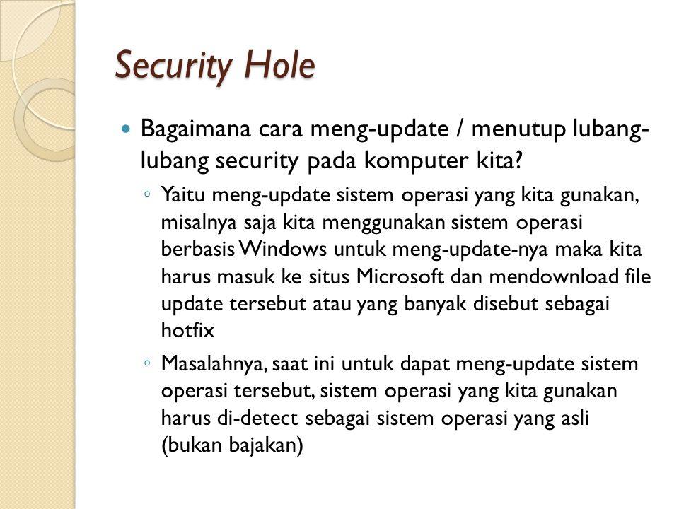 Security Hole Bagaimana cara meng-update / menutup lubang- lubang security pada komputer kita.
