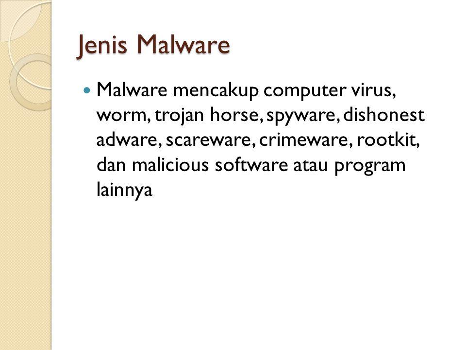 Jenis Malware Malware mencakup computer virus, worm, trojan horse, spyware, dishonest adware, scareware, crimeware, rootkit, dan malicious software atau program lainnya