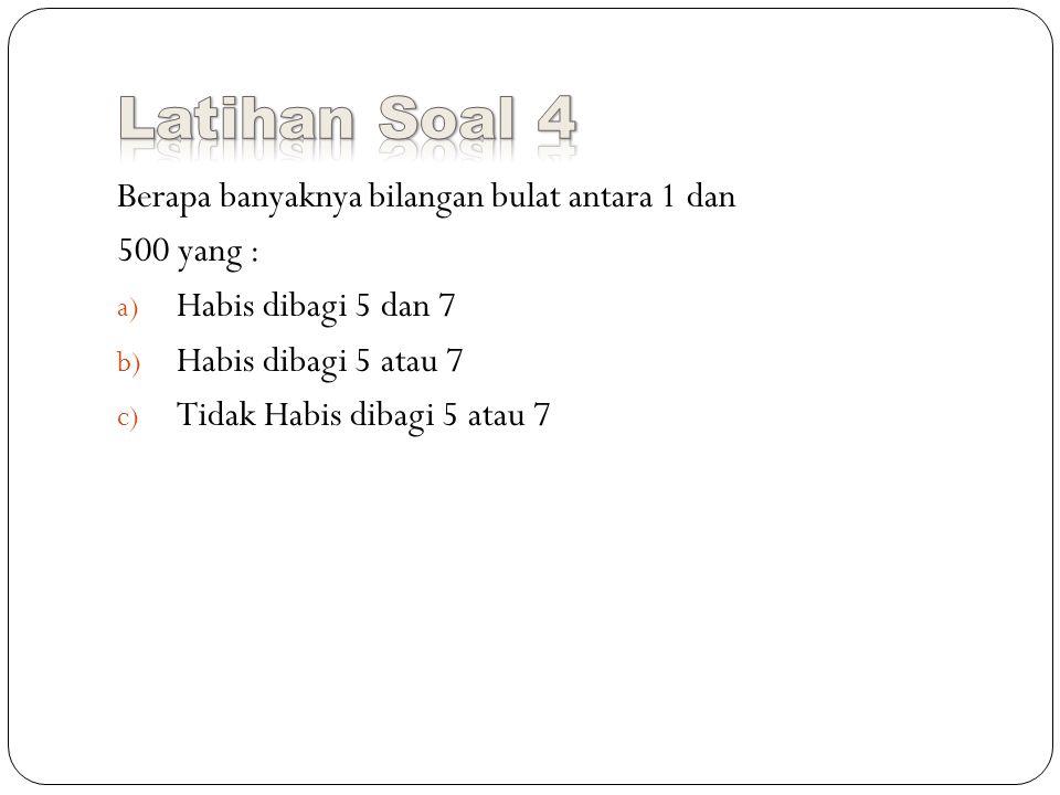 Berapa banyaknya bilangan bulat antara 1 dan 500 yang : a) Habis dibagi 5 dan 7 b) Habis dibagi 5 atau 7 c) Tidak Habis dibagi 5 atau 7