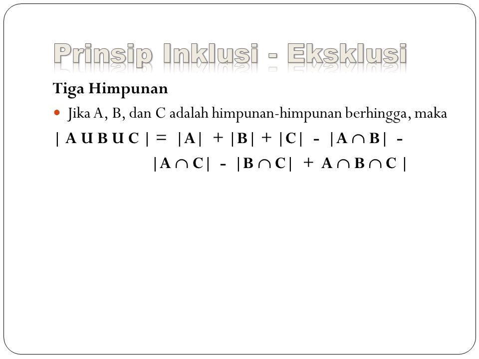 Tiga Himpunan Jika A, B, dan C adalah himpunan-himpunan berhingga, maka | A U B U C | = |A| + |B| + |C| - |A  B| - |A  C| - |B  C| + A  B  C |