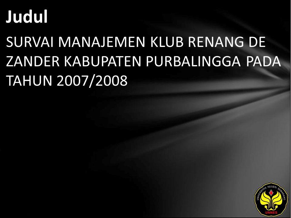 Judul SURVAI MANAJEMEN KLUB RENANG DE ZANDER KABUPATEN PURBALINGGA PADA TAHUN 2007/2008