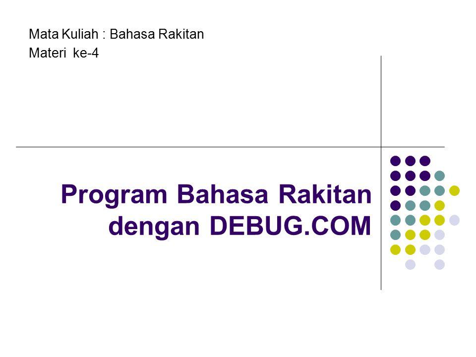 2 Perintah dan Fungsi dalam DEBUG.COM DEBUG, menjalankan program DEBUG : A> DEBUG nama file.