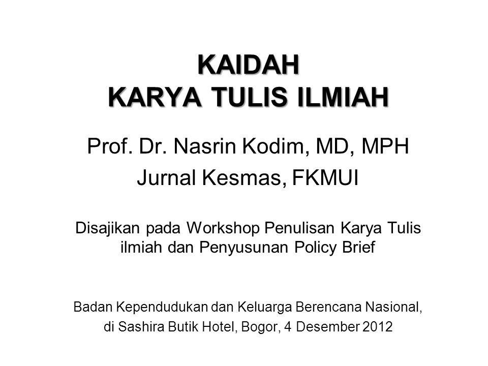 KAIDAH KARYA TULIS ILMIAH Prof. Dr. Nasrin Kodim, MD, MPH Jurnal Kesmas, FKMUI Disajikan pada Workshop Penulisan Karya Tulis ilmiah dan Penyusunan Pol