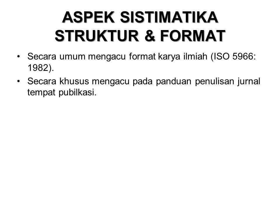 ASPEK SISTIMATIKA STRUKTUR & FORMAT Secara umum mengacu format karya ilmiah (ISO 5966: 1982). Secara khusus mengacu pada panduan penulisan jurnal temp
