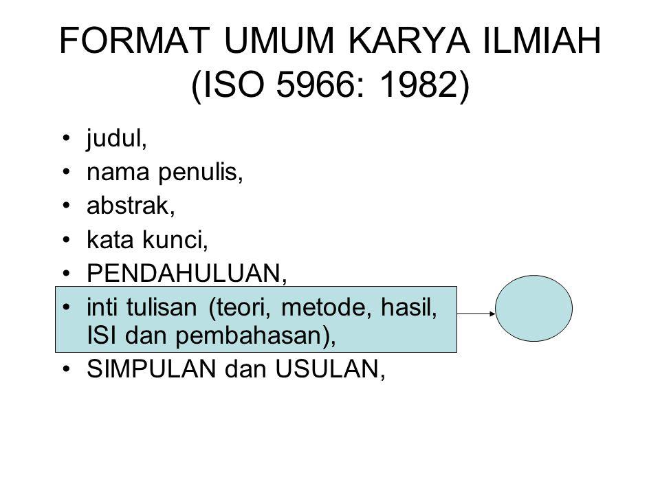 FORMAT UMUM KARYA ILMIAH (ISO 5966: 1982) judul, nama penulis, abstrak, kata kunci, PENDAHULUAN, inti tulisan (teori, metode, hasil, ISI dan pembahasa