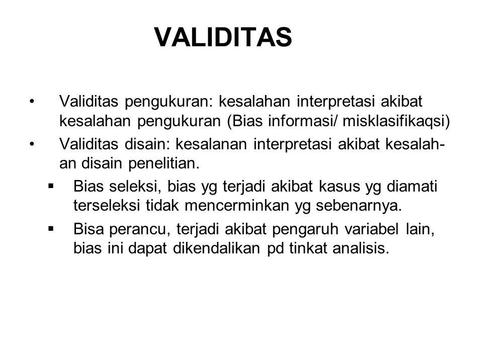 VALIDITAS Validitas pengukuran: kesalahan interpretasi akibat kesalahan pengukuran (Bias informasi/ misklasifikaqsi) Validitas disain: kesalanan inter