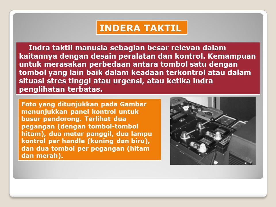 INDERA TAKTIL Indra taktil manusia sebagian besar relevan dalam kaitannya dengan desain peralatan dan kontrol.