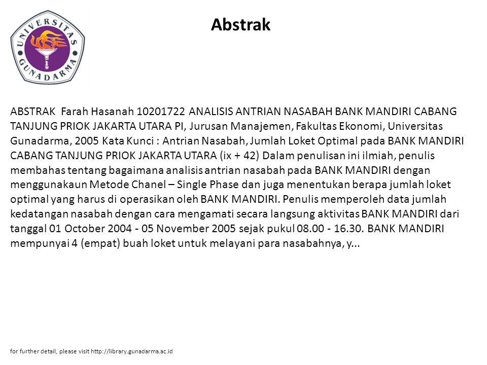 Abstrak ABSTRAK Farah Hasanah 10201722 ANALISIS ANTRIAN NASABAH BANK MANDIRI CABANG TANJUNG PRIOK JAKARTA UTARA PI, Jurusan Manajemen, Fakultas Ekonom