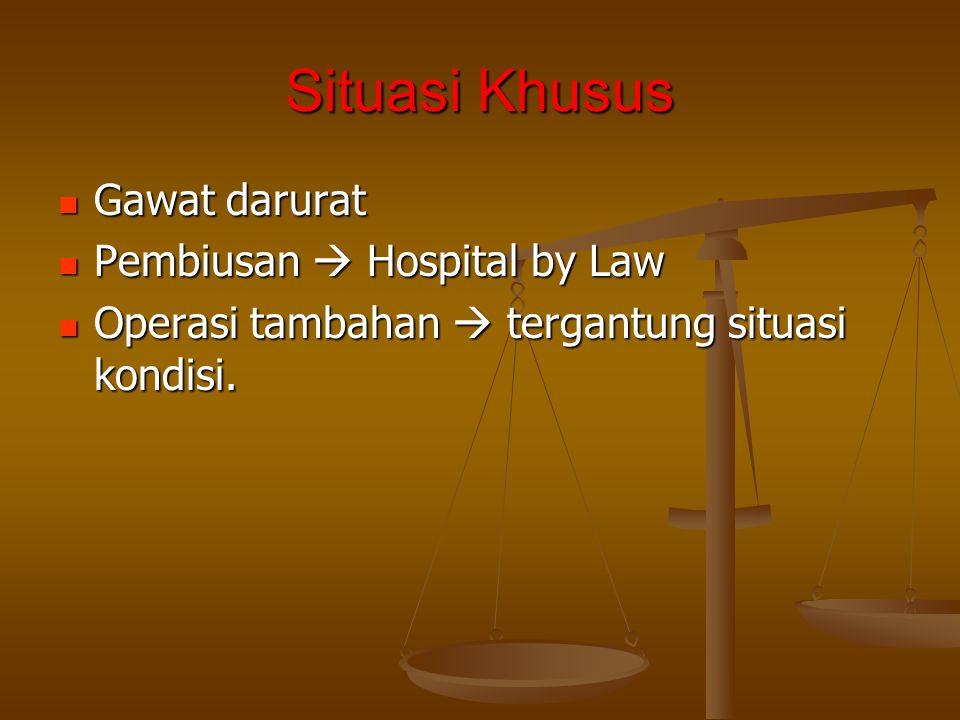 Situasi Khusus Gawat darurat Gawat darurat Pembiusan  Hospital by Law Pembiusan  Hospital by Law Operasi tambahan  tergantung situasi kondisi. Oper