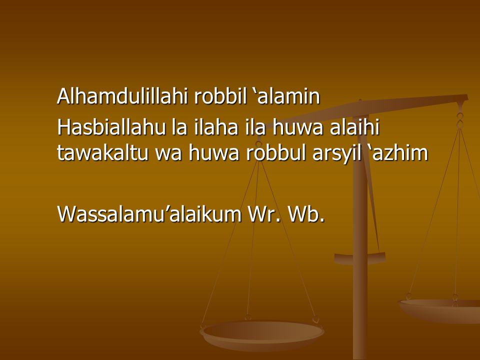 Alhamdulillahi robbil 'alamin Hasbiallahu la ilaha ila huwa alaihi tawakaltu wa huwa robbul arsyil 'azhim Wassalamu'alaikum Wr. Wb.