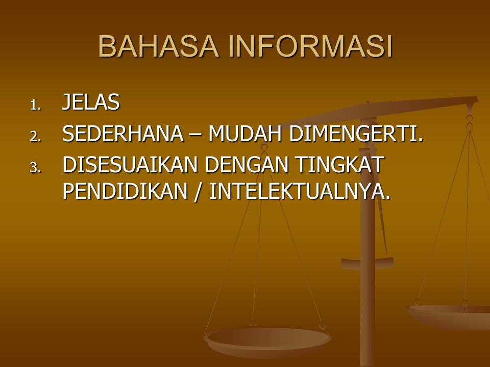 BAHASA INFORMASI 1. JELAS 2. SEDERHANA – MUDAH DIMENGERTI. 3. DISESUAIKAN DENGAN TINGKAT PENDIDIKAN / INTELEKTUALNYA.