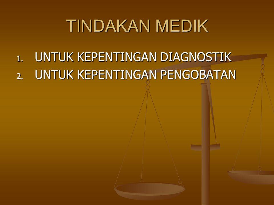 TINDAKAN MEDIK 1. UNTUK KEPENTINGAN DIAGNOSTIK 2. UNTUK KEPENTINGAN PENGOBATAN