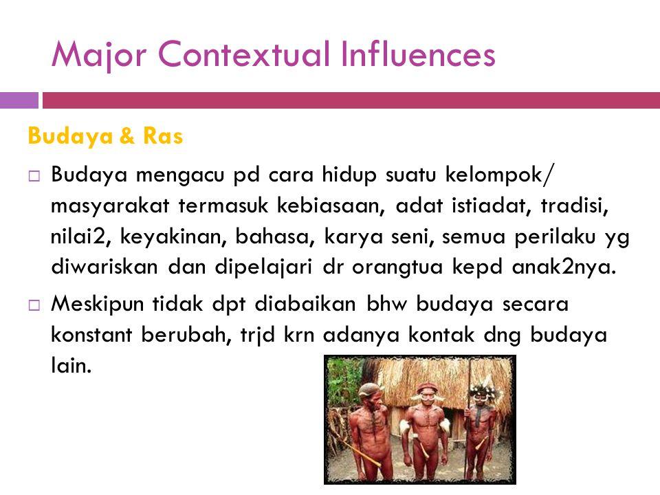 Major Contextual Influences Budaya & Ras  Budaya mengacu pd cara hidup suatu kelompok/ masyarakat termasuk kebiasaan, adat istiadat, tradisi, nilai2,