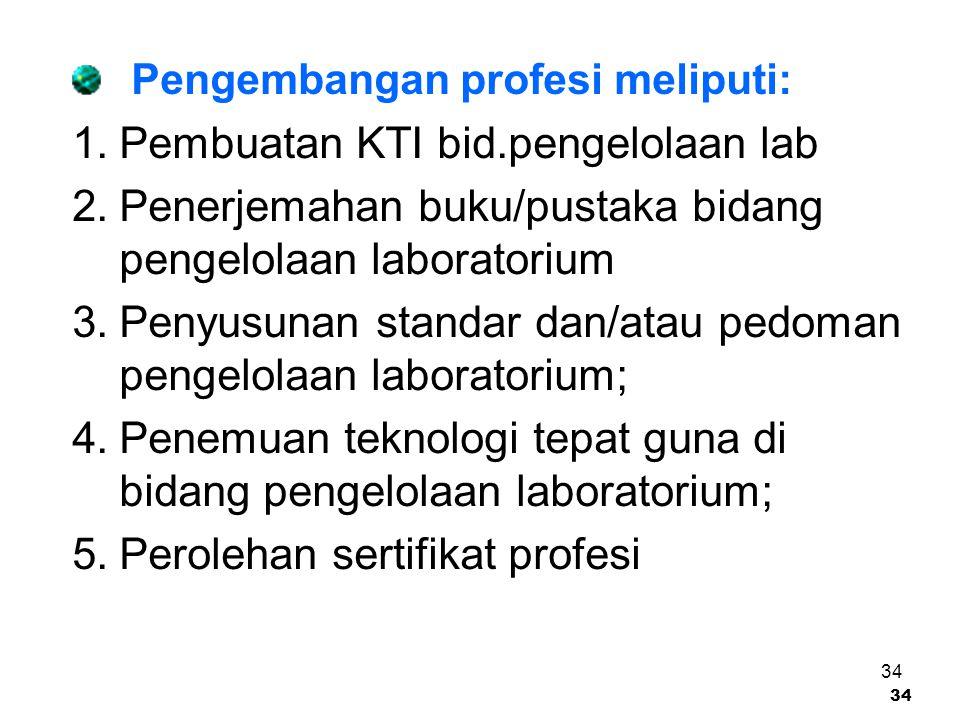 34 Pengembangan profesi meliputi: 1. Pembuatan KTI bid.pengelolaan lab 2. Penerjemahan buku/pustaka bidang pengelolaan laboratorium 3. Penyusunan stan