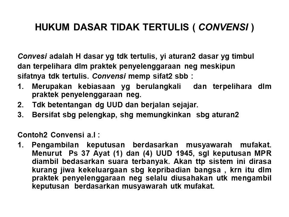 HUKUM DASAR TIDAK TERTULIS ( CONVENSI ) Convesi adalah H dasar yg tdk tertulis, yi aturan2 dasar yg timbul dan terpelihara dlm praktek penyelenggaraan