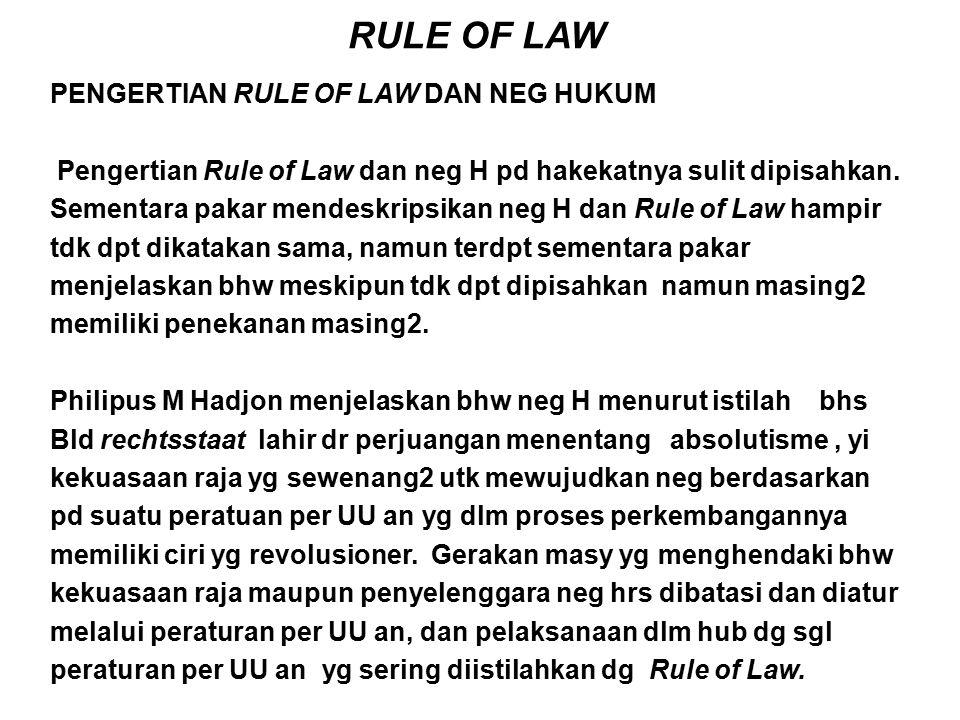 RULE OF LAW PENGERTIAN RULE OF LAW DAN NEG HUKUM Pengertian Rule of Law dan neg H pd hakekatnya sulit dipisahkan. Sementara pakar mendeskripsikan neg