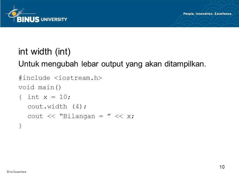 Bina Nusantara int width (int) Untuk mengubah lebar output yang akan ditampilkan.