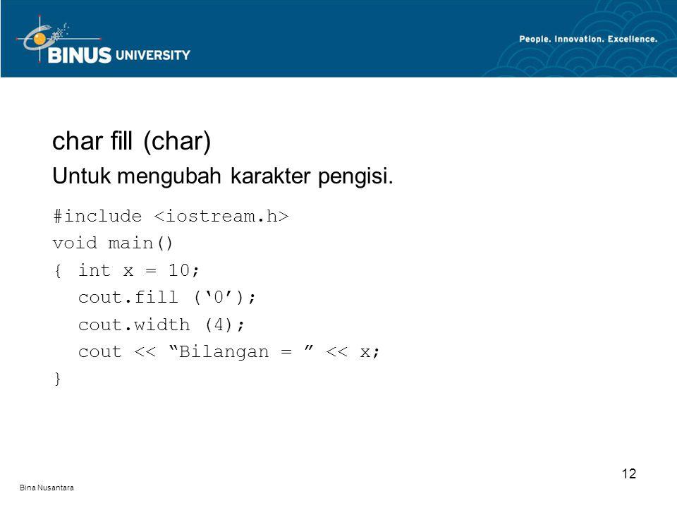 Bina Nusantara char fill (char) Untuk mengubah karakter pengisi.