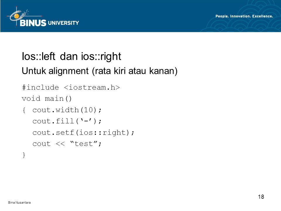 Bina Nusantara Ios::left dan ios::right Untuk alignment (rata kiri atau kanan) #include void main() {cout.width(10); cout.fill('-'); cout.setf(ios::ri