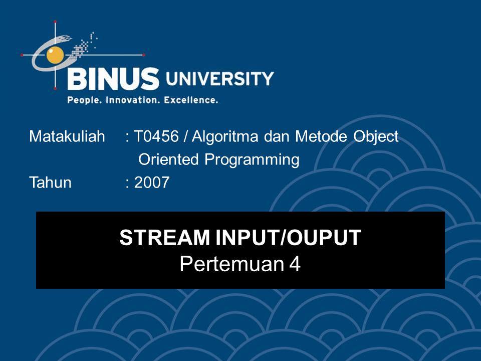 STREAM INPUT/OUPUT Pertemuan 4 Matakuliah: T0456 / Algoritma dan Metode Object Oriented Programming Tahun: 2007