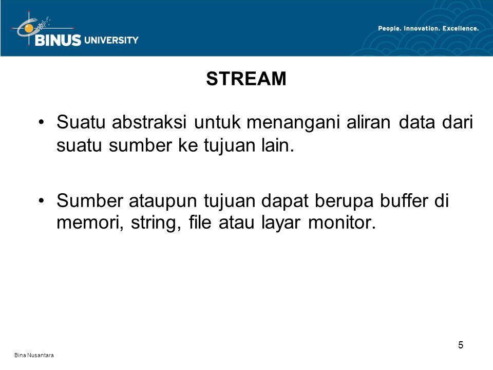 Bina Nusantara Suatu abstraksi untuk menangani aliran data dari suatu sumber ke tujuan lain.