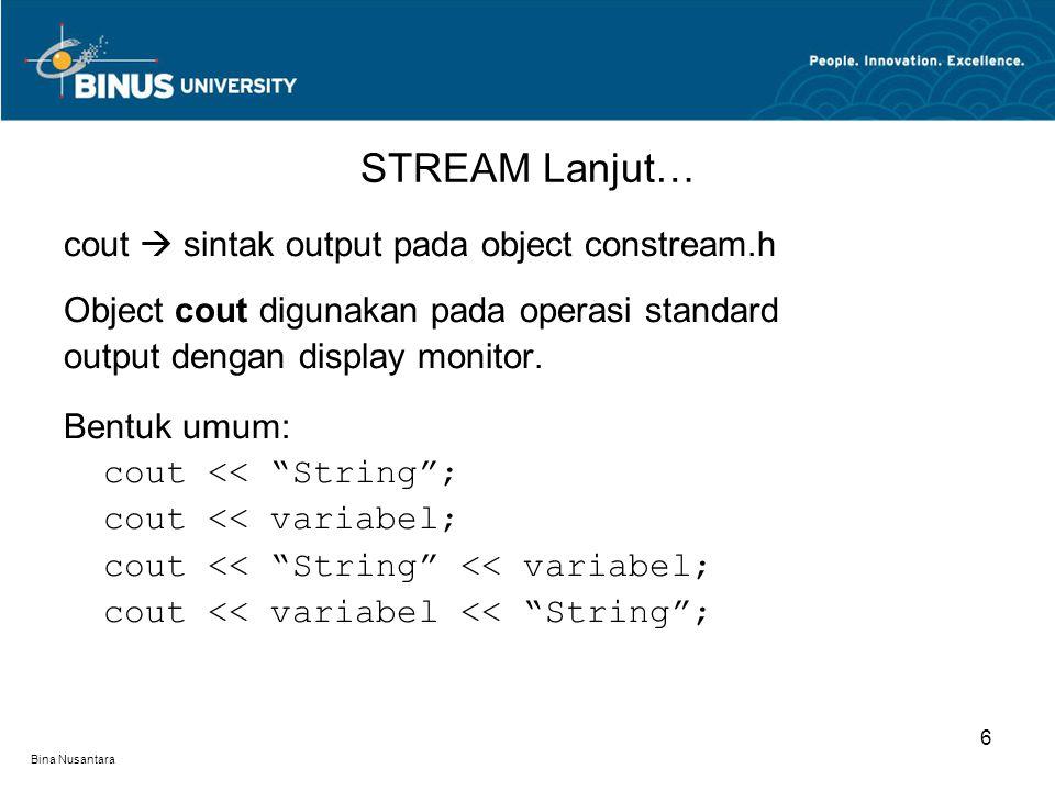 Bina Nusantara cout  sintak output pada object constream.h Object cout digunakan pada operasi standard output dengan display monitor.