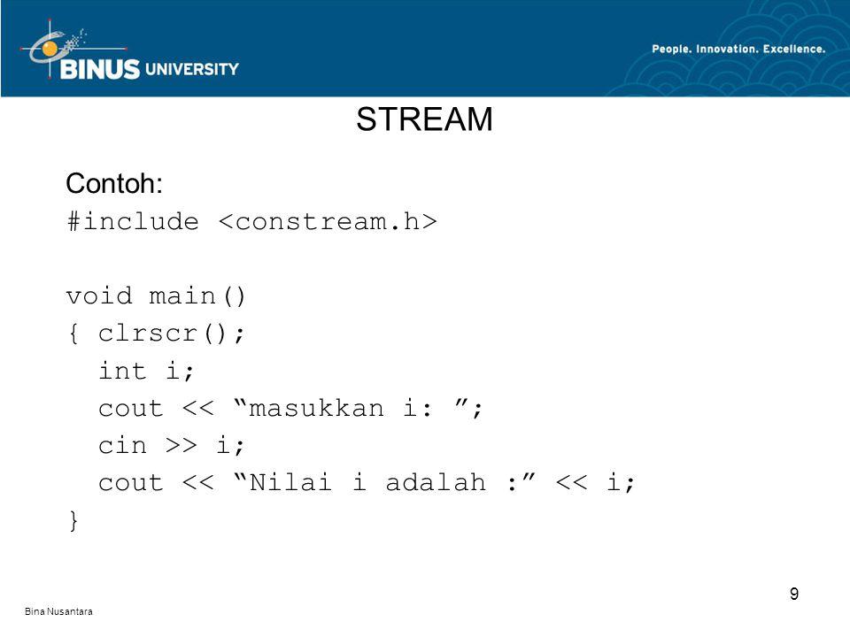 Bina Nusantara Contoh: #include void main() {clrscr(); int i; cout << masukkan i: ; cin >> i; cout << Nilai i adalah : << i; } STREAM 9