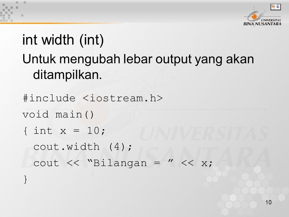 10 int width (int) Untuk mengubah lebar output yang akan ditampilkan.