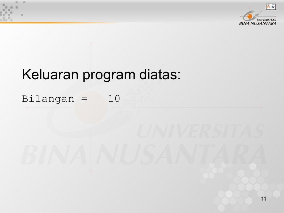 11 Keluaran program diatas: Bilangan = 10