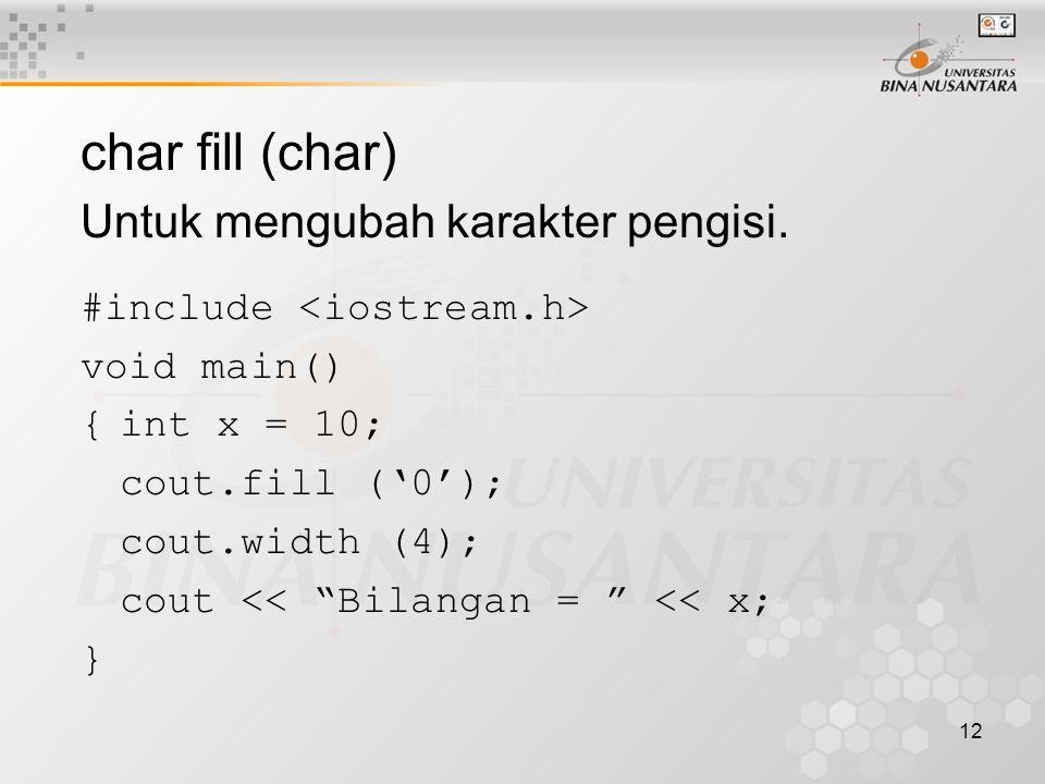 12 char fill (char) Untuk mengubah karakter pengisi.
