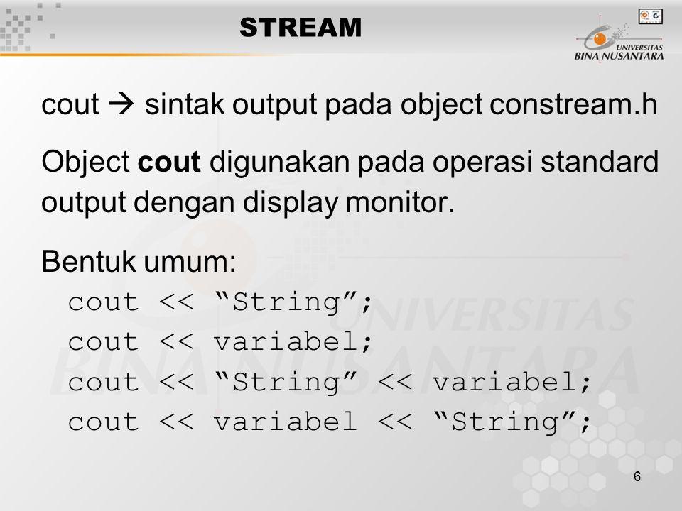 6 cout  sintak output pada object constream.h Object cout digunakan pada operasi standard output dengan display monitor.