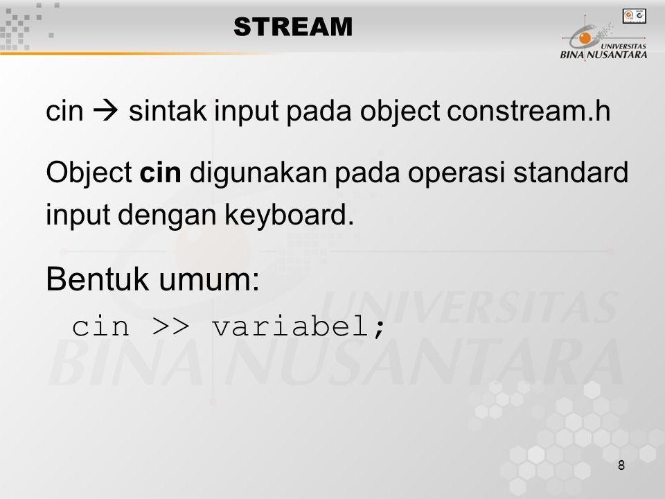 8 cin  sintak input pada object constream.h Object cin digunakan pada operasi standard input dengan keyboard.