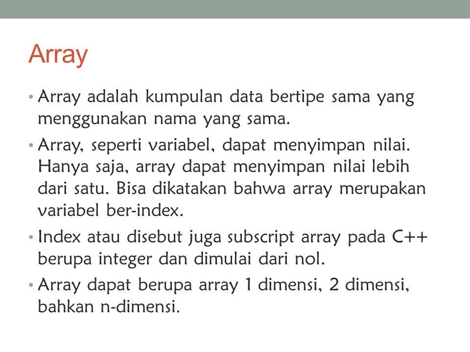 Untuk langsung mengisi nilai array dua dimensi saat definisi array : int kelulusan[3][4] = { {35,45,80,120}, {100,110,70,101}, {10,15,20,17} } Atau dapat dengan cara mendeklarasikan array terlebih dahulu lalu mengisi nilai array satu per satu per index [baris,kolom].