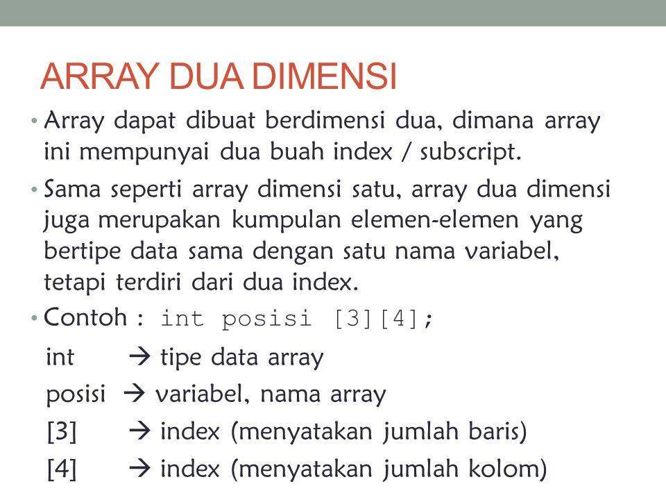 ARRAY DUA DIMENSI Array dapat dibuat berdimensi dua, dimana array ini mempunyai dua buah index / subscript. Sama seperti array dimensi satu, array dua