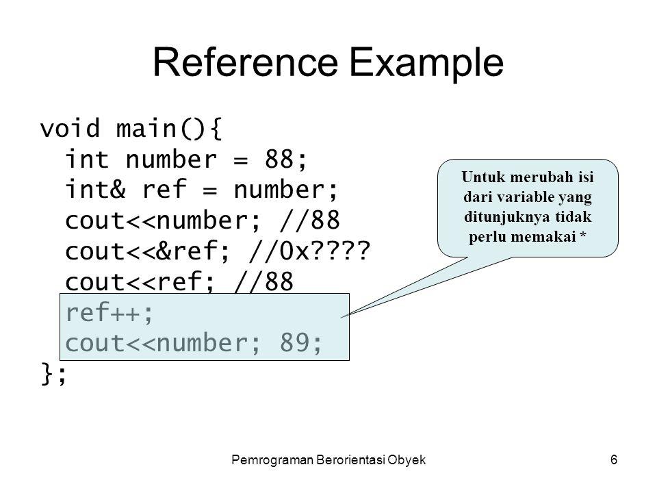 Pemrograman Berorientasi Obyek5 Reference Mirip dengan pointer, namun banyak perbedaan.