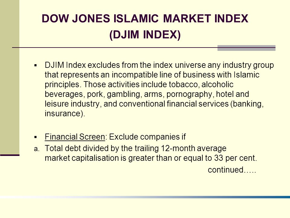 DJIM Index excludes from the index universe any industry group that represents an incompatible line of business with Islamic principles.