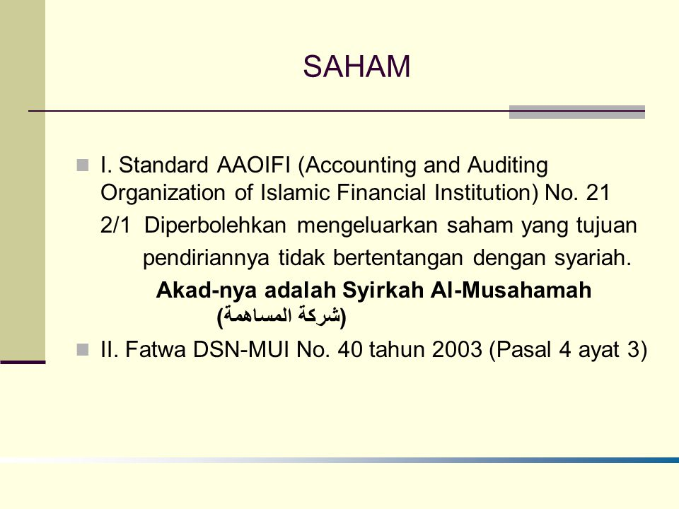 SAHAM I. Standard AAOIFI (Accounting and Auditing Organization of Islamic Financial Institution) No. 21 2/1 Diperbolehkan mengeluarkan saham yang tuju