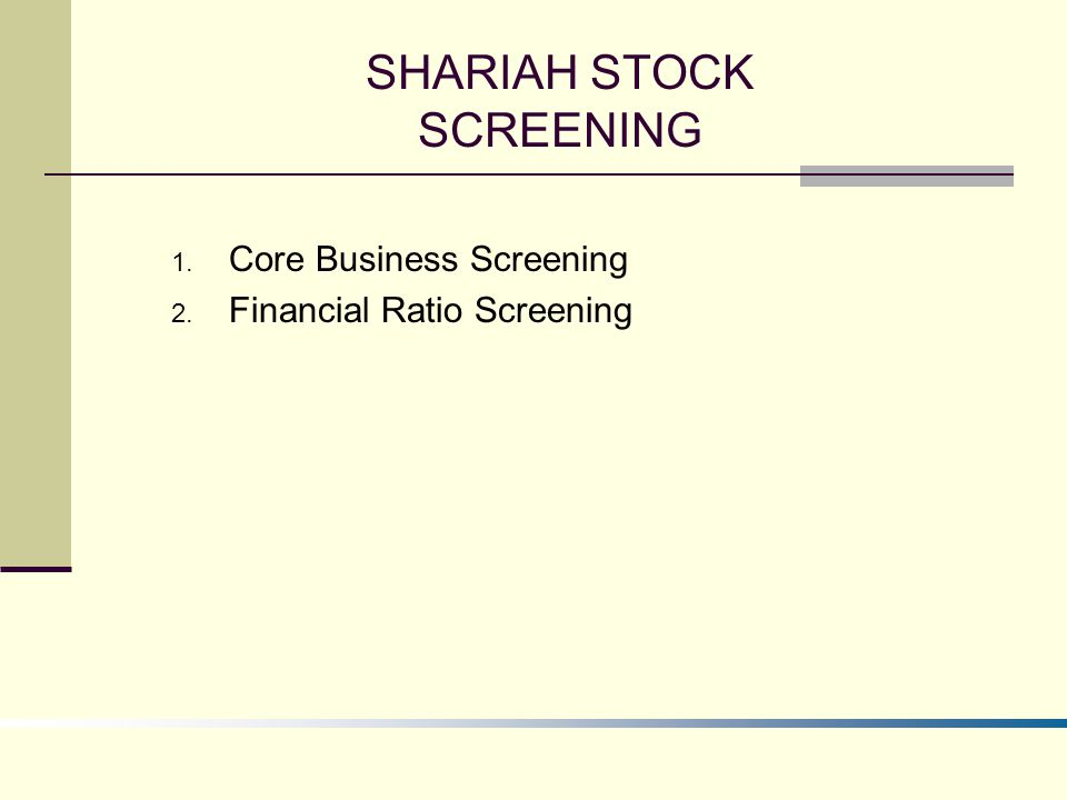 SHARIAH STOCK SCREENING 1. Core Business Screening 2. Financial Ratio Screening