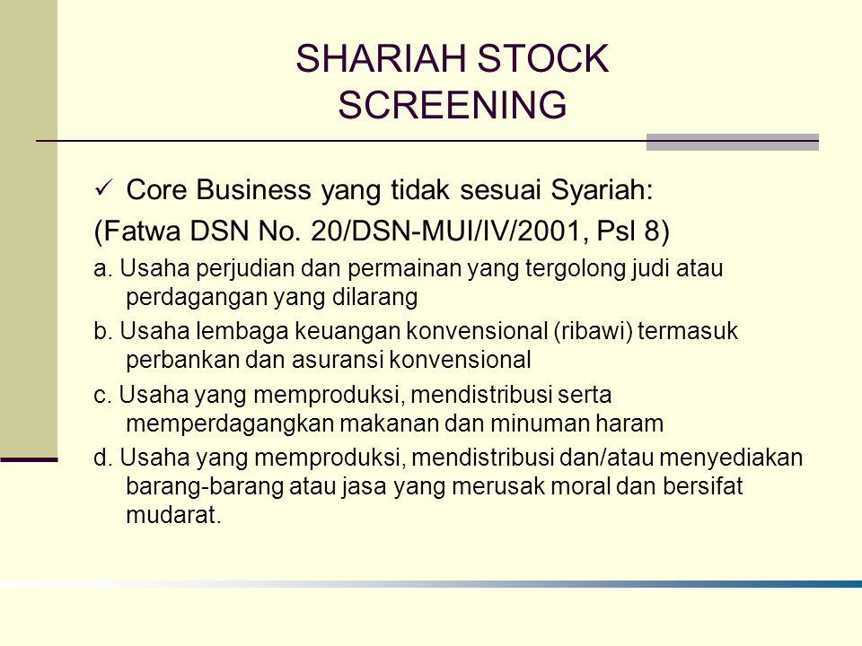 SHARIAH STOCK SCREENING Core Business yang tidak sesuai Syariah: (Fatwa DSN No. 20/DSN-MUI/IV/2001, Psl 8) a. Usaha perjudian dan permainan yang tergo
