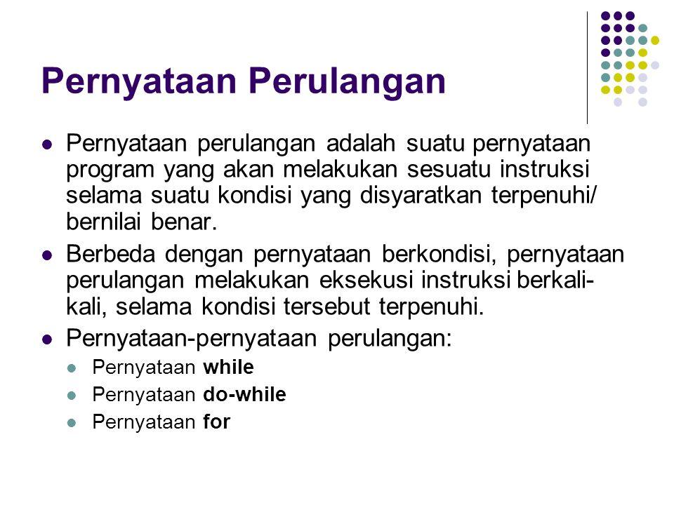 Pernyataan Perulangan Pernyataan perulangan adalah suatu pernyataan program yang akan melakukan sesuatu instruksi selama suatu kondisi yang disyaratka