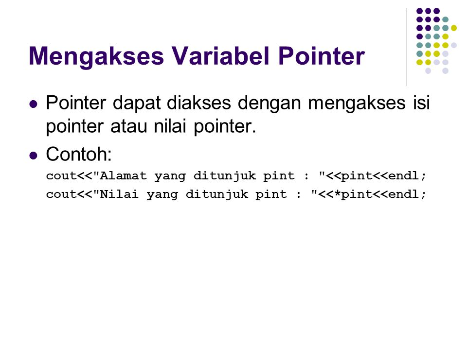 Mengakses Variabel Pointer Pointer dapat diakses dengan mengakses isi pointer atau nilai pointer. Contoh: cout<<