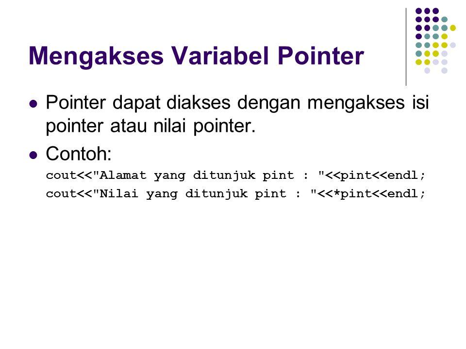 Mengakses Variabel Pointer Pointer dapat diakses dengan mengakses isi pointer atau nilai pointer. Contoh: cout<<