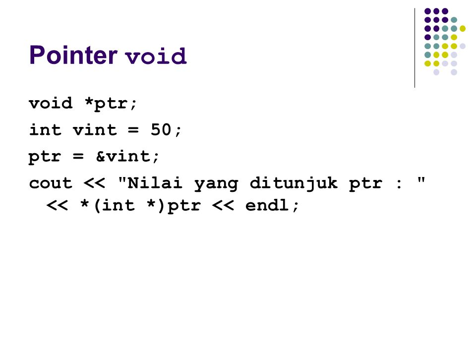 Pointer void void *ptr; int vint = 50; ptr = &vint; cout <<