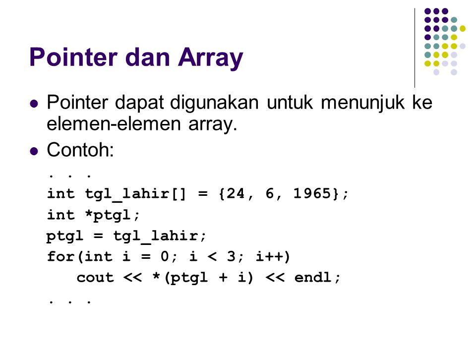 Pointer dan Array Pointer dapat digunakan untuk menunjuk ke elemen-elemen array. Contoh:... int tgl_lahir[] = {24, 6, 1965}; int *ptgl; ptgl = tgl_lah