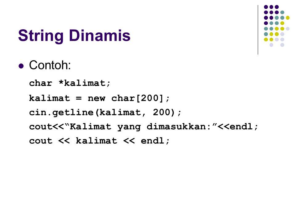 "String Dinamis Contoh: char *kalimat; kalimat = new char[200]; cin.getline(kalimat, 200); cout<<""Kalimat yang dimasukkan:""<<endl; cout << kalimat << e"